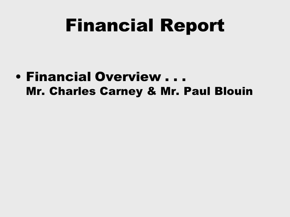 Financial Report Financial Overview... Mr. Charles Carney & Mr. Paul Blouin