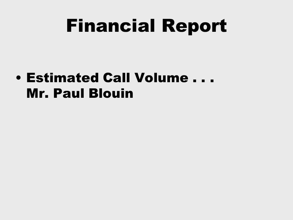 Financial Report Estimated Call Volume... Mr. Paul Blouin