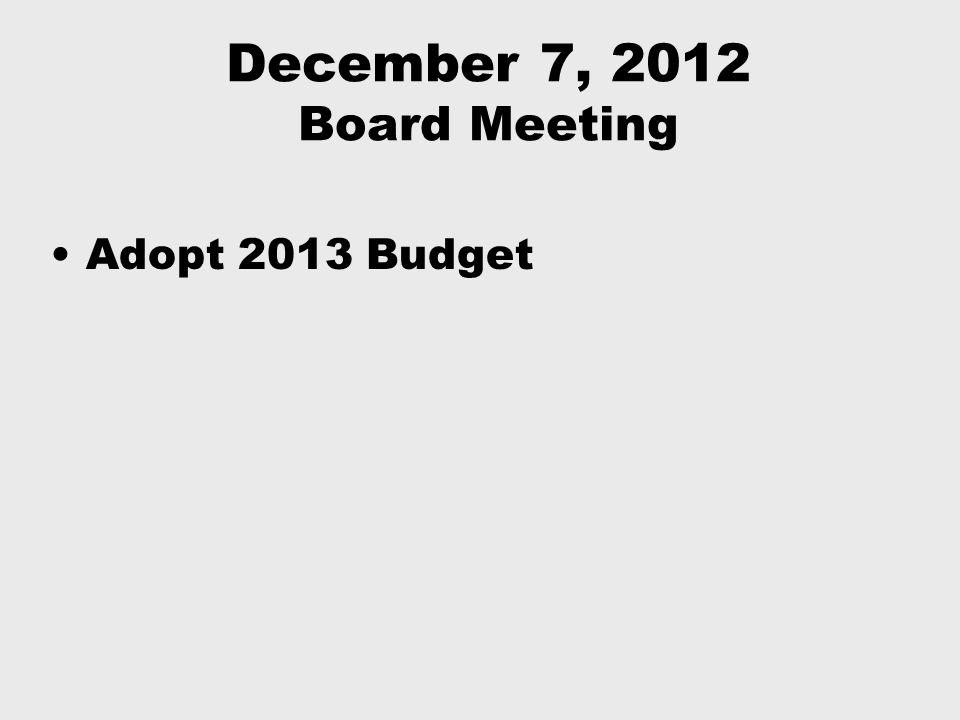 December 7, 2012 Board Meeting Adopt 2013 Budget