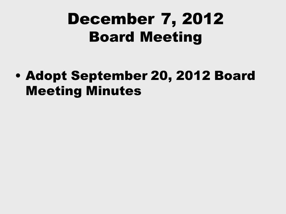 December 7, 2012 Board Meeting Adopt September 20, 2012 Board Meeting Minutes