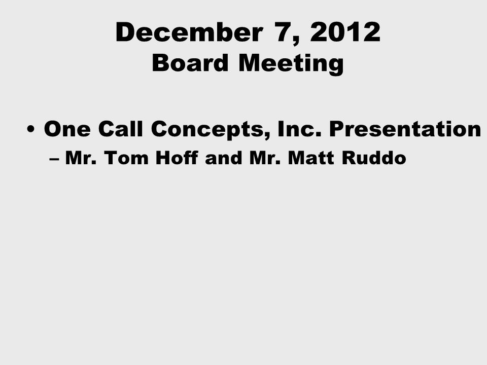 December 7, 2012 Board Meeting One Call Concepts, Inc.