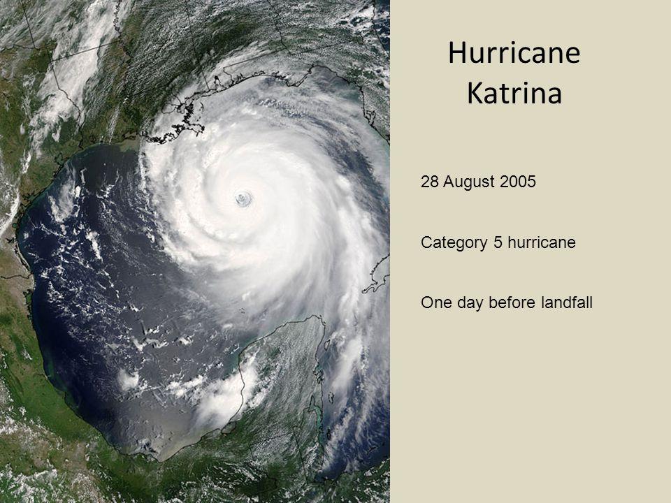 Hurricane Katrina 28 August 2005 Category 5 hurricane One day before landfall