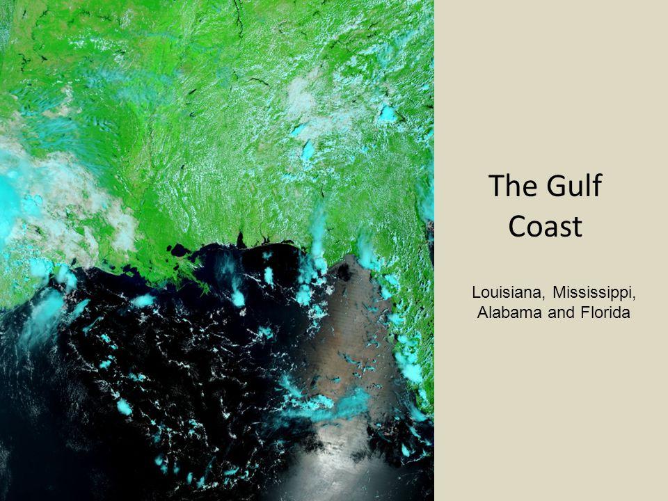 The Gulf Coast Louisiana, Mississippi, Alabama and Florida