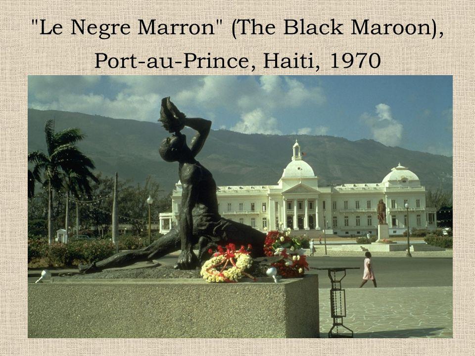 Le Negre Marron (The Black Maroon), Port-au-Prince, Haiti, 1970