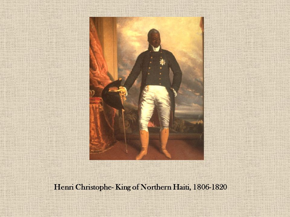 Henri Christophe- King of Northern Haiti, 1806-1820