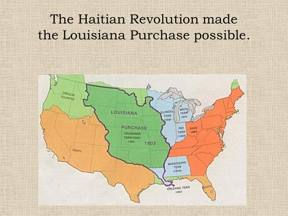 The Haitian Revolution made the Louisiana Purchase possible.
