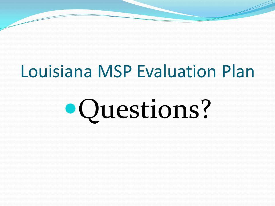 Louisiana MSP Evaluation Plan Questions?