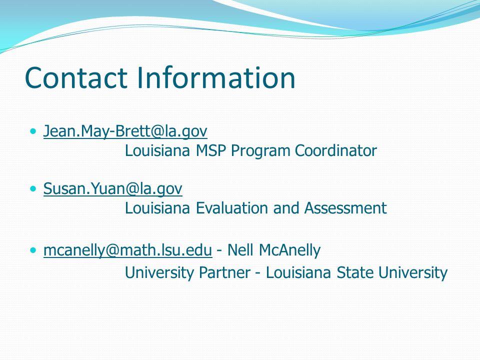 Contact Information Jean.May-Brett@la.gov Louisiana MSP Program Coordinator Susan.Yuan@la.gov Louisiana Evaluation and Assessment mcanelly@math.lsu.ed