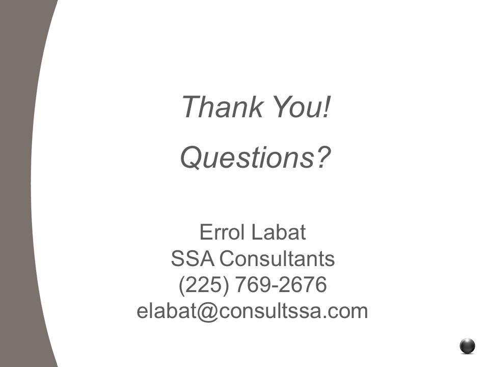 Errol Labat SSA Consultants (225) 769-2676 elabat@consultssa.com Thank You! Questions