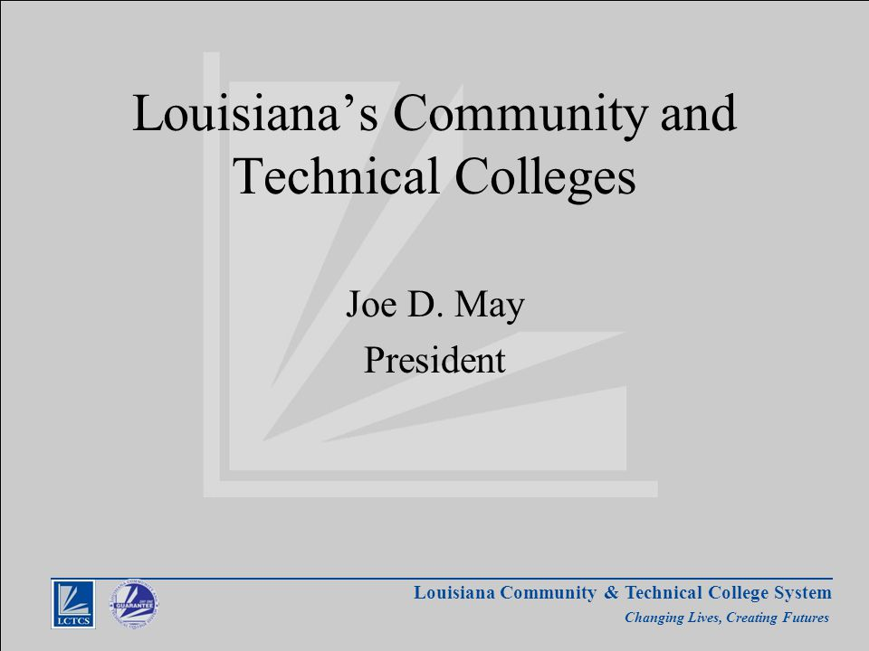 Louisiana Community & Technical College System Changing Lives, Creating Futures Solutions that Work – Our Plan Align higher education funding with state priorities.