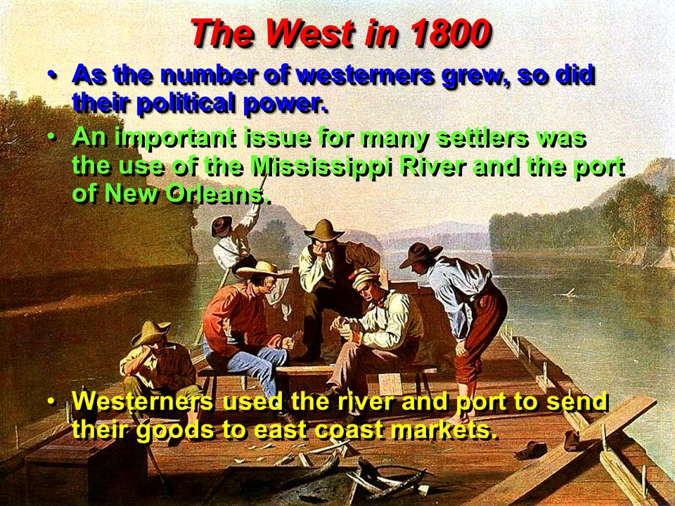 The West in 1800 As the number of westerners grew, so did their political power.As the number of westerners grew, so did their political power.