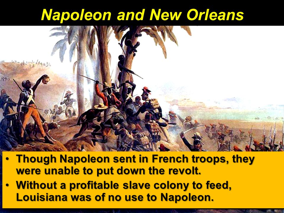 Napoleon and New Orleans Though Napoleon sent in French troops, they were unable to put down the revolt.Though Napoleon sent in French troops, they were unable to put down the revolt.