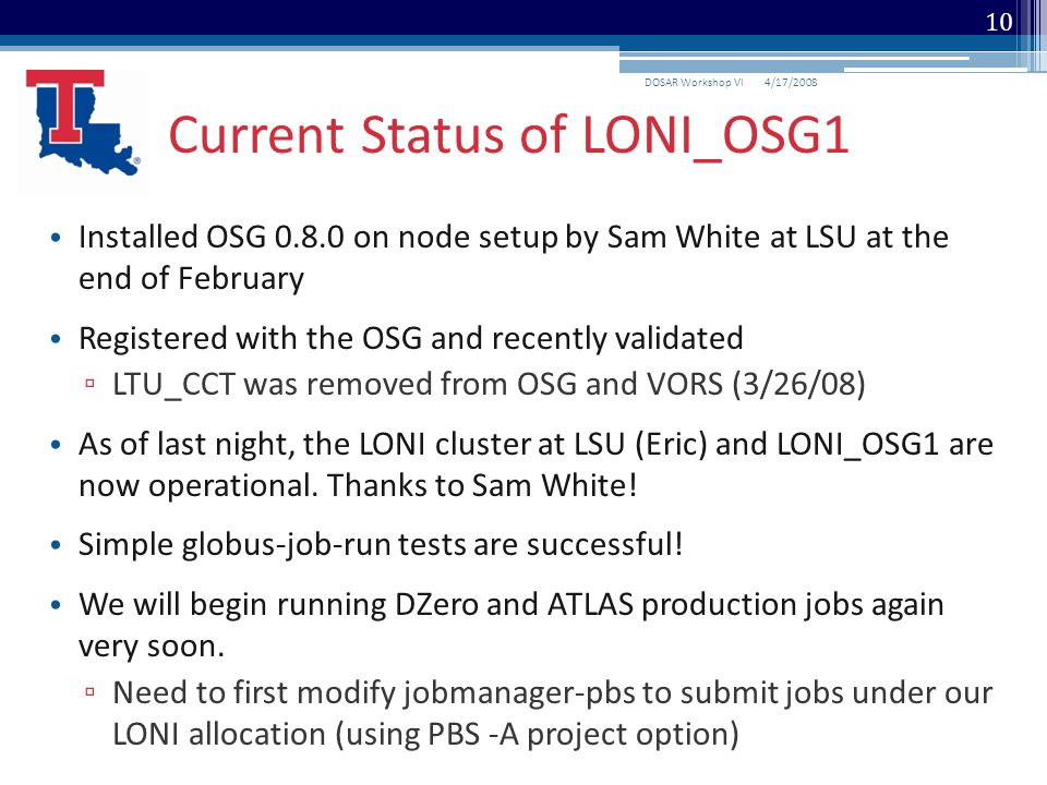 Installed OSG 0.8.0 on node setup by Sam White at LSU at the end of February Registered with the OSG and recently validated ▫ LTU_CCT was removed from