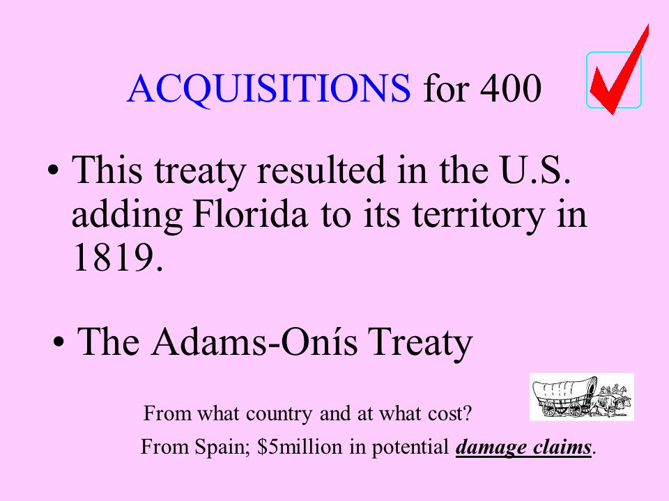 ACQUISITIONS for 400 This treaty resulted in the U.S.