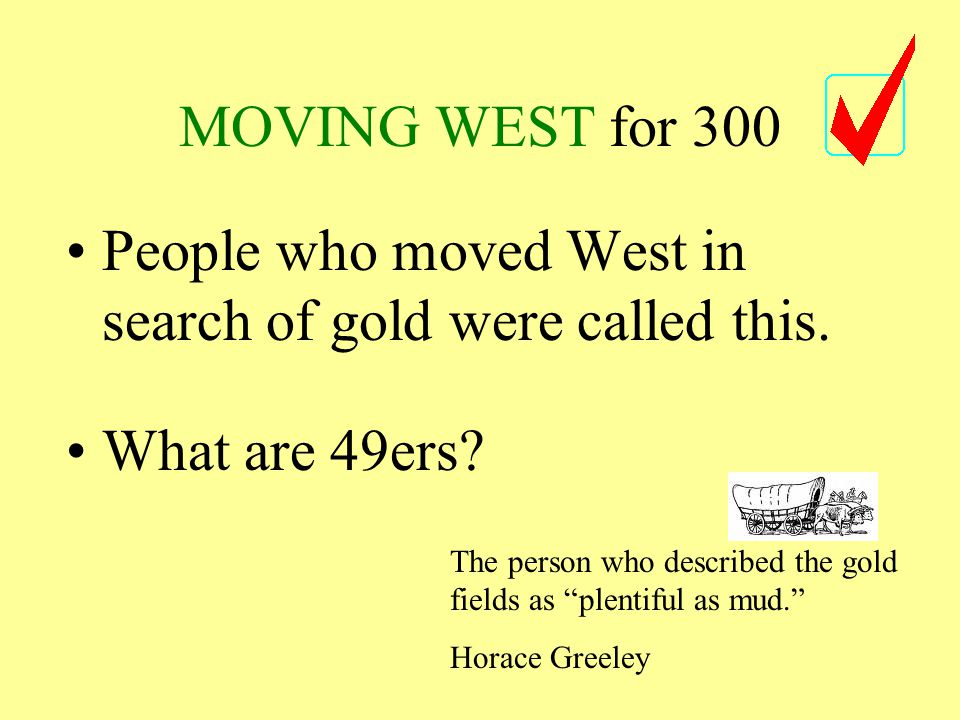 MOVING WEST for 300 People who moved West in search of gold were called this.
