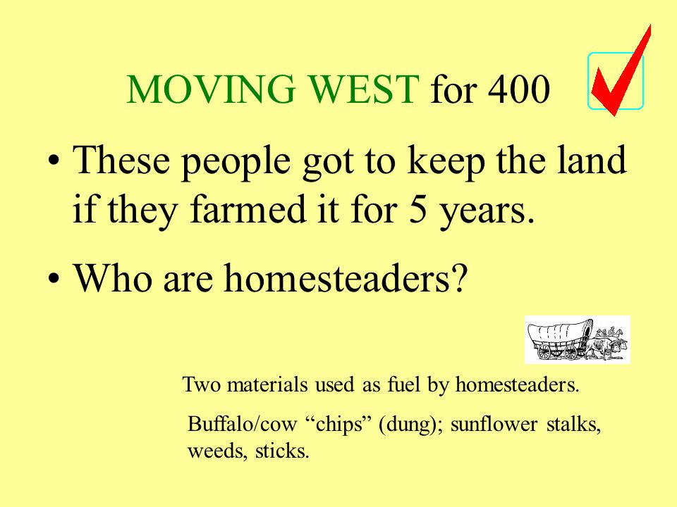 MOVING WEST for 400 These people got to keep the land if they farmed it for 5 years.