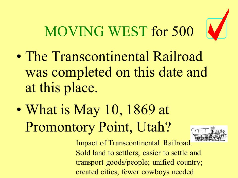 MOVING WEST for 500 The Transcontinental Railroad was completed on this date and at this place.