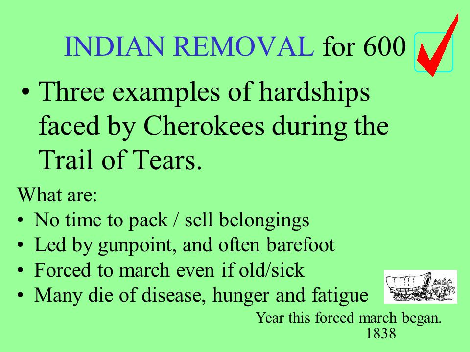INDIAN REMOVAL for 600 Three examples of hardships faced by Cherokees during the Trail of Tears.