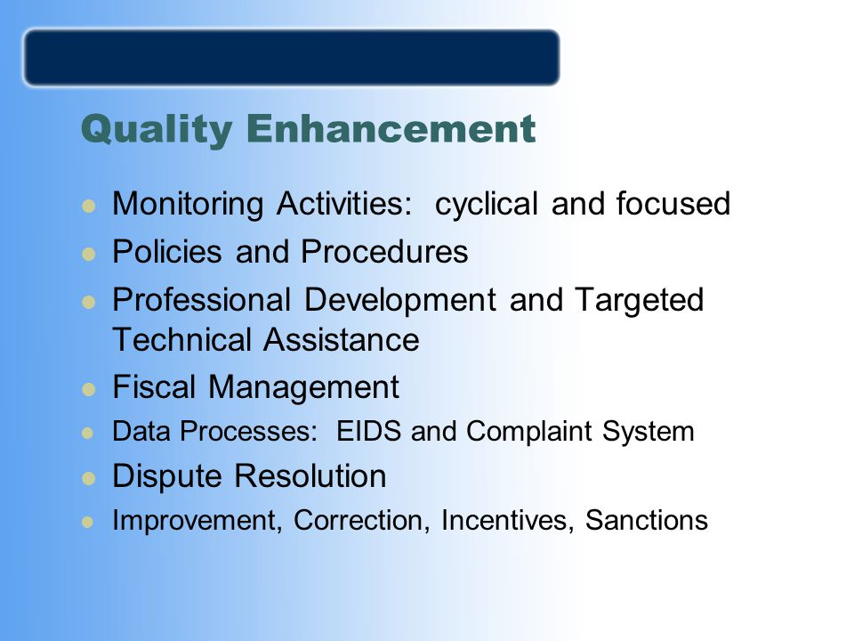 Quality Enhancement Monitoring Activities: cyclical and focused Policies and Procedures Professional Development and Targeted Technical Assistance Fis