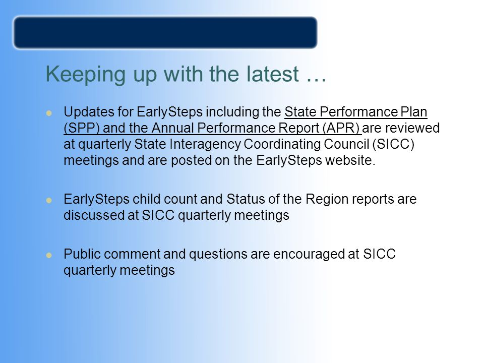 Keeping up with the latest … Updates for EarlySteps including the State Performance Plan (SPP) and the Annual Performance Report (APR) are reviewed at