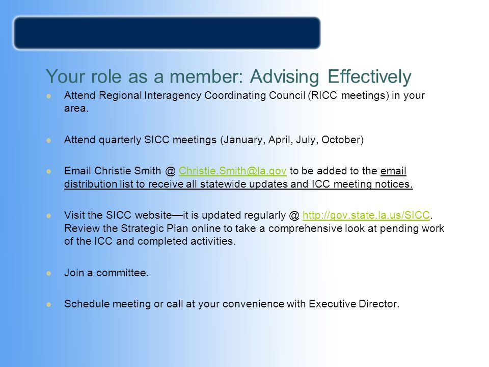 Your role as a member: Advising Effectively Attend Regional Interagency Coordinating Council (RICC meetings) in your area. Attend quarterly SICC meeti