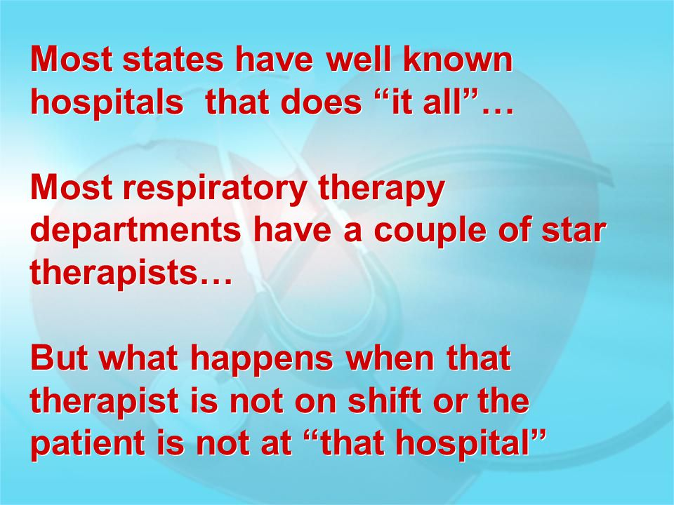 """Most states have well known hospitals that does """"it all""""… Most respiratory therapy departments have a couple of star therapists… But what happens when"""