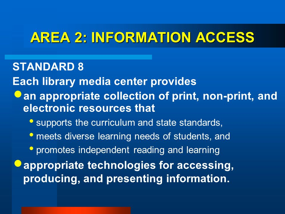 AREA 2: INFORMATION ACCESS STANDARD 8 Each library media center provides an appropriate collection of print, non-print, and electronic resources that