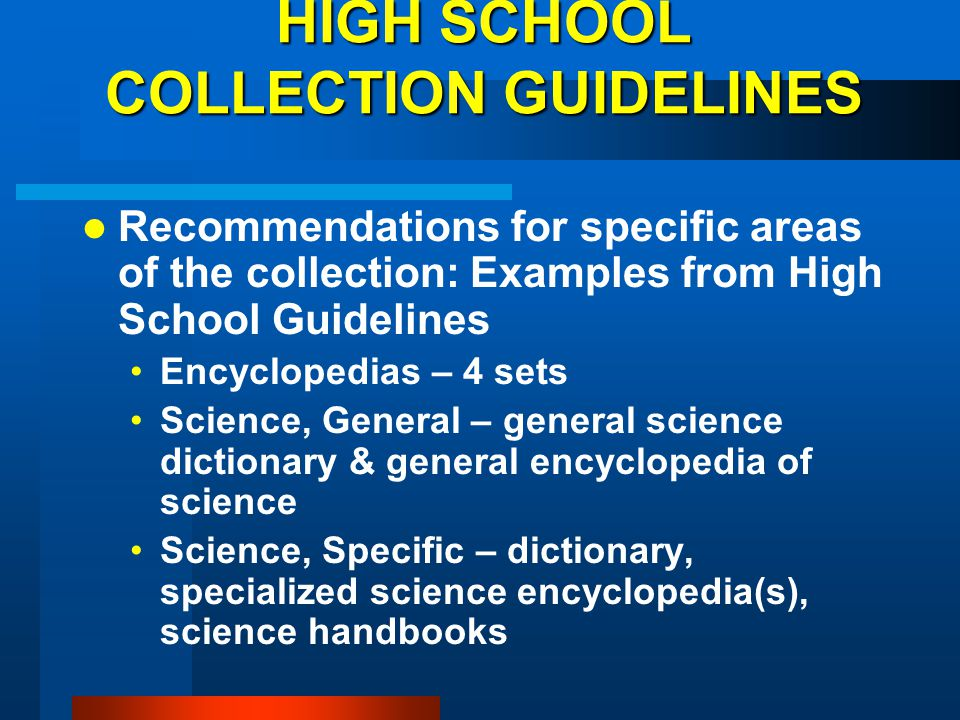 HIGH SCHOOL COLLECTION GUIDELINES Recommendations for specific areas of the collection: Examples from High School Guidelines Encyclopedias – 4 sets Sc