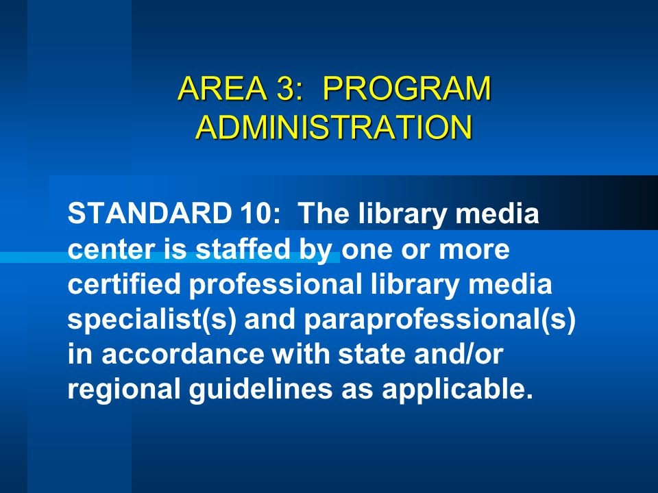 AREA 3: PROGRAM ADMINISTRATION STANDARD 10: The library media center is staffed by one or more certified professional library media specialist(s) and
