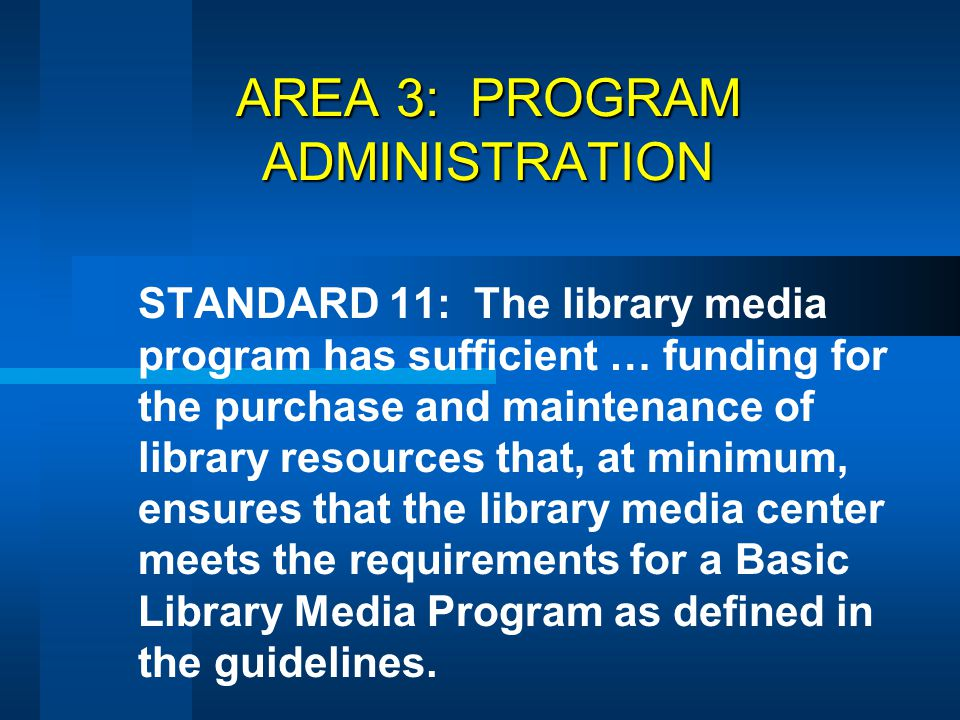 AREA 3: PROGRAM ADMINISTRATION STANDARD 11: The library media program has sufficient … funding for the purchase and maintenance of library resources t