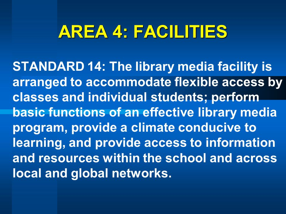 AREA 4: FACILITIES STANDARD 14: The library media facility is arranged to accommodate flexible access by classes and individual students; perform basi