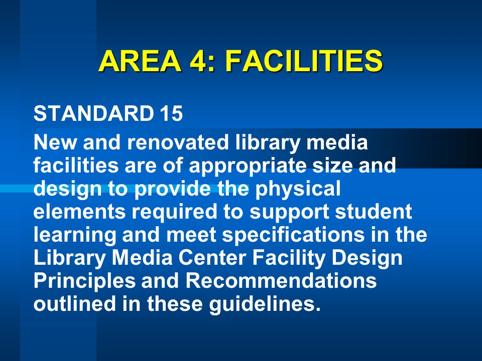 AREA 4: FACILITIES STANDARD 15 New and renovated library media facilities are of appropriate size and design to provide the physical elements required
