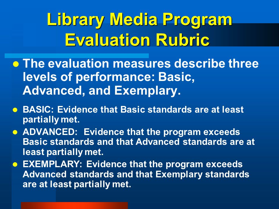Library Media Program Evaluation Rubric Library Media Program Evaluation Rubric The evaluation measures describe three levels of performance: Basic, A