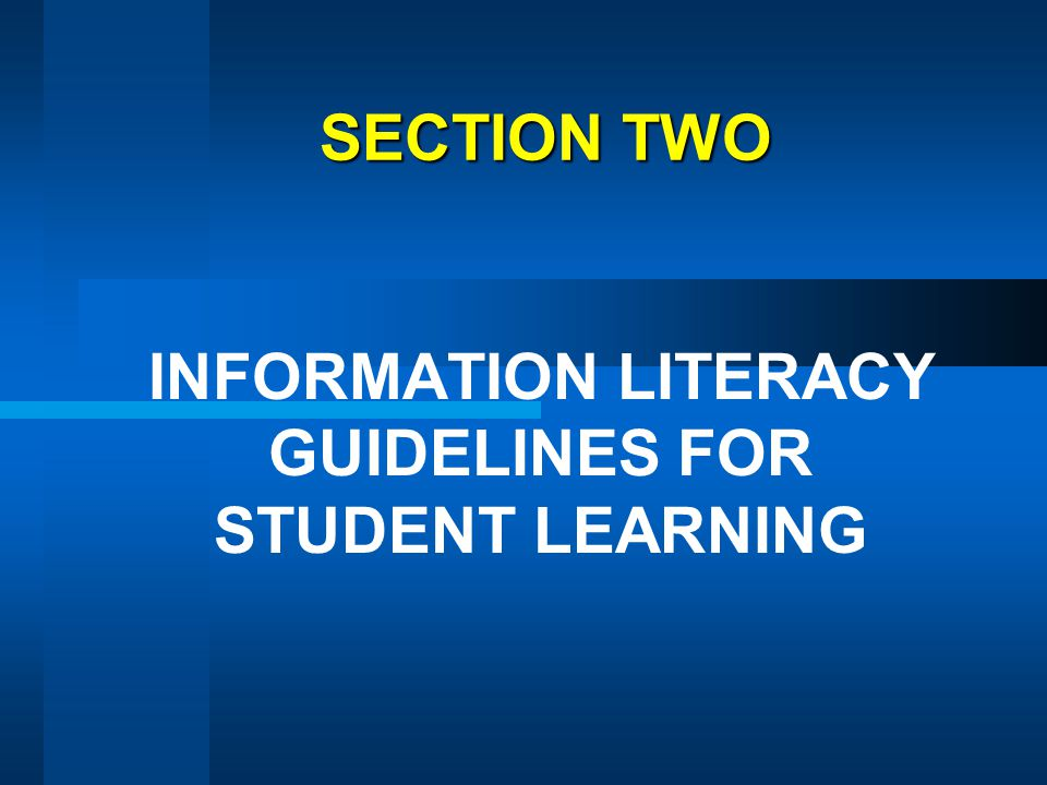 SECTION TWO INFORMATION LITERACY GUIDELINES FOR STUDENT LEARNING
