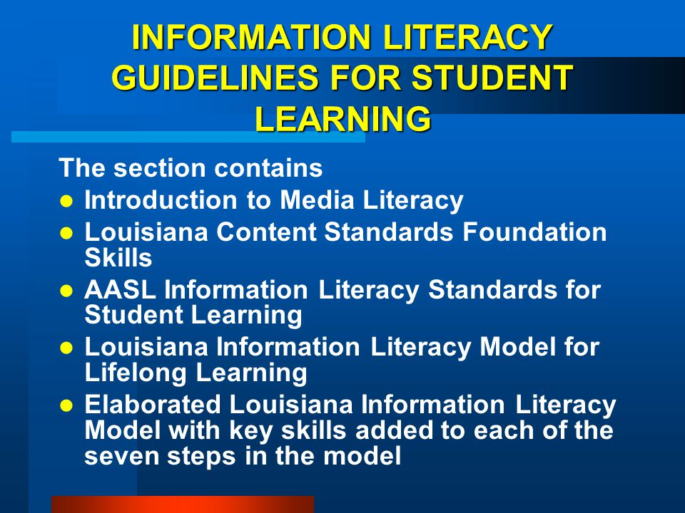 INFORMATION LITERACY GUIDELINES FOR STUDENT LEARNING The section contains Introduction to Media Literacy Louisiana Content Standards Foundation Skills