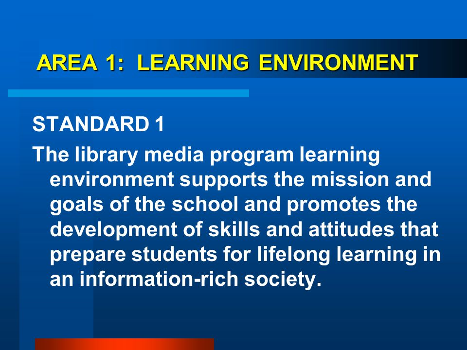 AREA 1: LEARNING ENVIRONMENT STANDARD 1 The library media program learning environment supports the mission and goals of the school and promotes the d