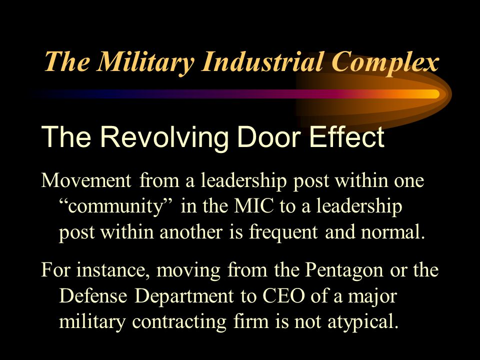 The Revolving Door Effect Movement from a leadership post within one community in the MIC to a leadership post within another is frequent and normal.