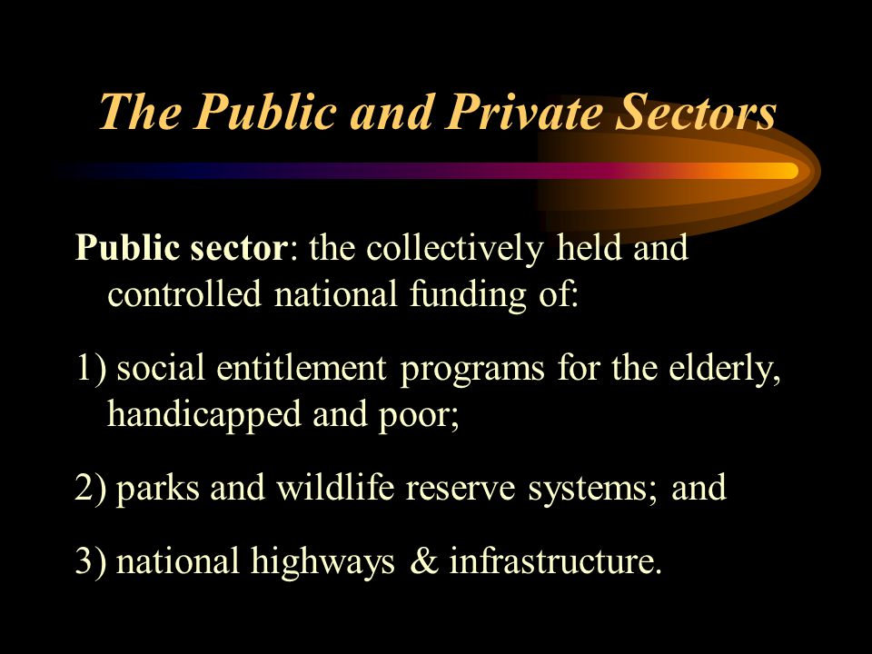 The Public and Private Sectors Public sector: the collectively held and controlled national funding of: 1) social entitlement programs for the elderly