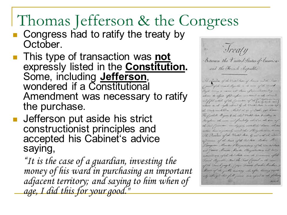 Thomas Jefferson & the Congress Congress had to ratify the treaty by October.