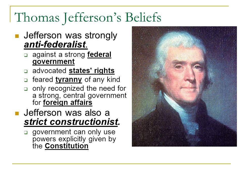 Thomas Jefferson's Beliefs Jefferson was strongly anti-federalist.