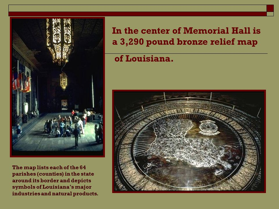 In the center of Memorial Hall is a 3,290 pound bronze relief map of Louisiana.