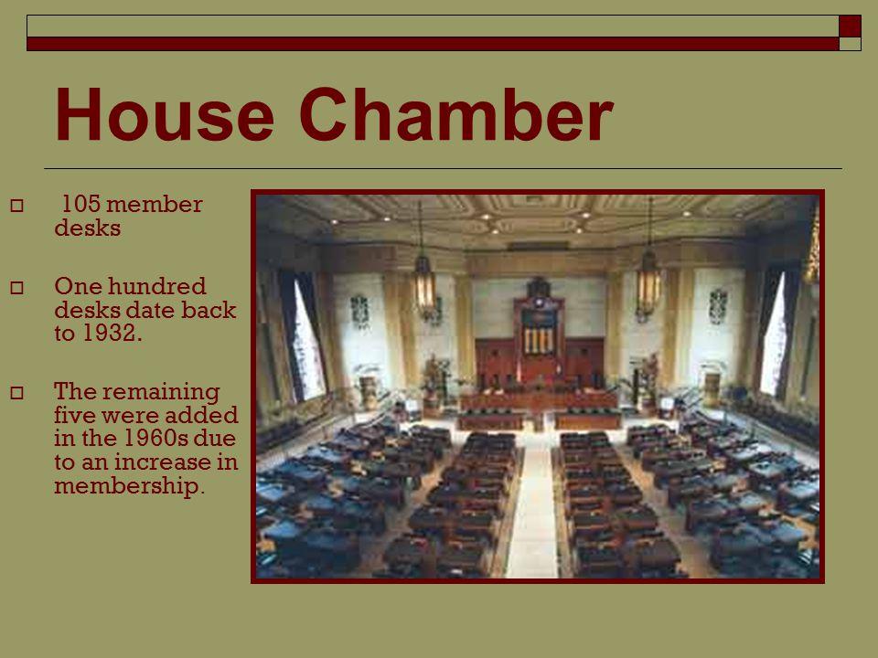 House Chamber  105 member desks  One hundred desks date back to 1932.