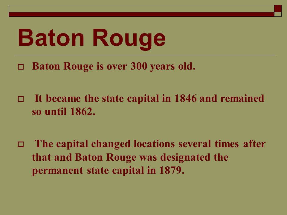 Baton Rouge  Baton Rouge is over 300 years old.
