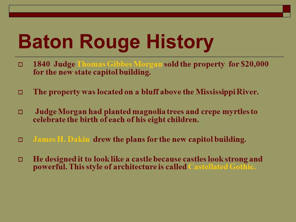Baton Rouge History  1840 Judge Thomas Gibbes Morgan sold the property for $20,000 for the new state capitol building.
