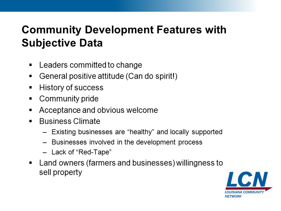 14 Community Development Features with Subjective Data  Leaders committed to change  General positive attitude (Can do spirit!)  History of success  Community pride  Acceptance and obvious welcome  Business Climate –Existing businesses are healthy and locally supported –Businesses involved in the development process –Lack of Red-Tape  Land owners (farmers and businesses) willingness to sell property