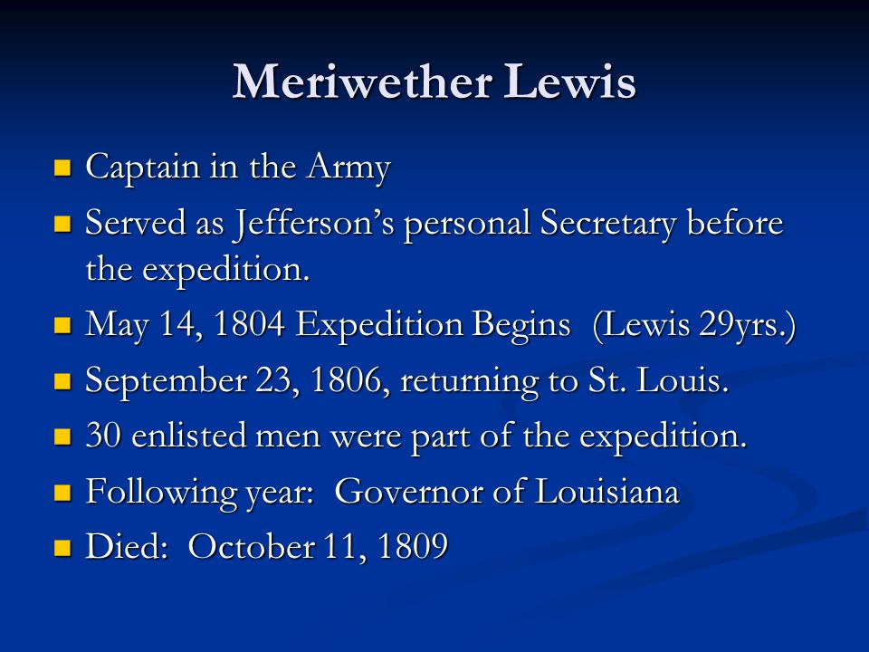 Meriwether Lewis Captain in the Army Captain in the Army Served as Jefferson's personal Secretary before the expedition. Served as Jefferson's persona
