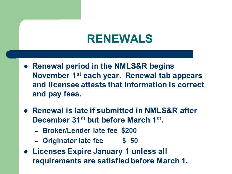 RENEWALS Renewal period in the NMLS&R begins November 1 st each year.