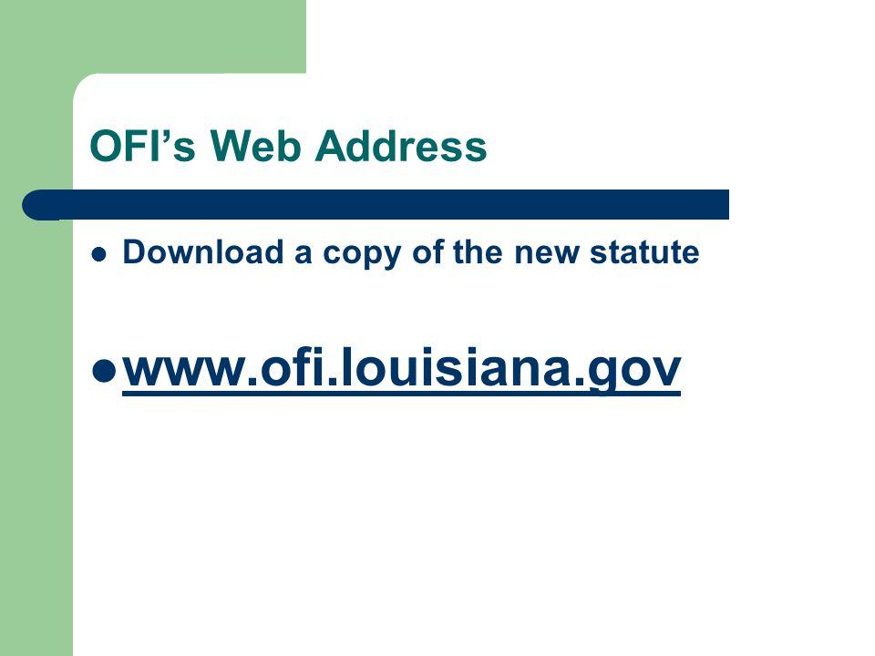 OFI's Web Address Download a copy of the new statute www.ofi.louisiana.gov