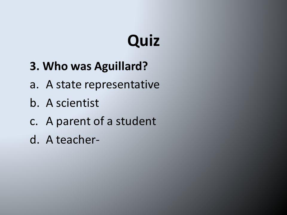 Quiz 3. Who was Aguillard.