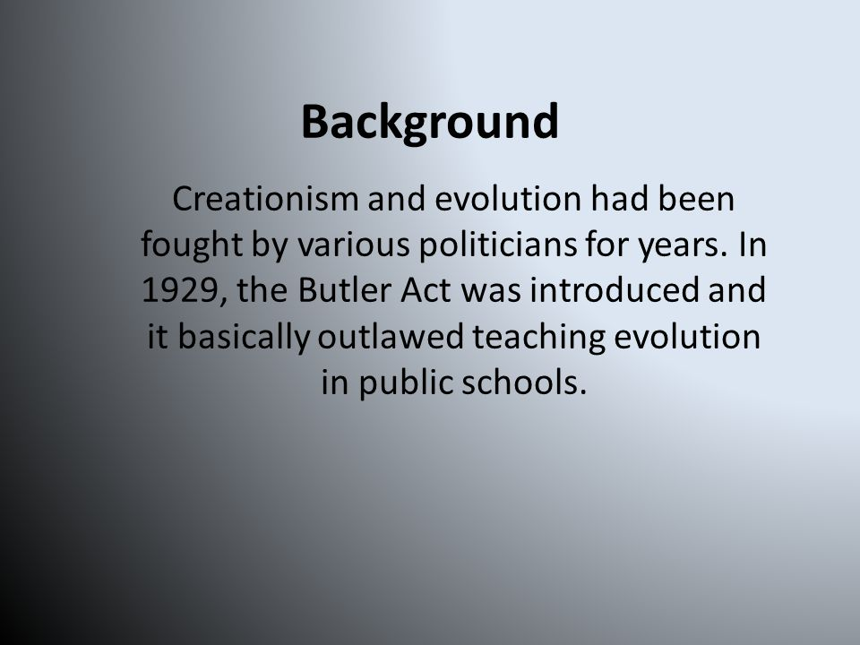 Background Creationism and evolution had been fought by various politicians for years.